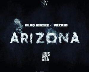 Blaq Jerzee - Arizona Ft. Wizkid