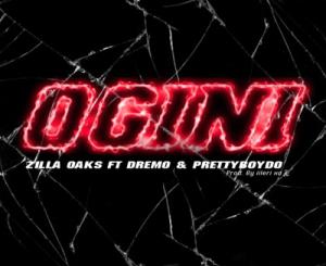 Zilla Oaks - Ogini ft. Dremo & PrettyBoyDo