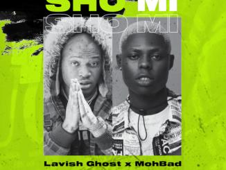 Lavish Ghost – Sho Mi Ft. Mohbad