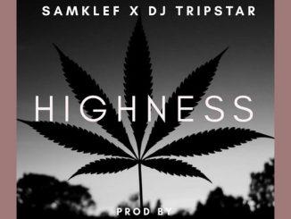 Samklef – Highness Ft. DJ Tripstar