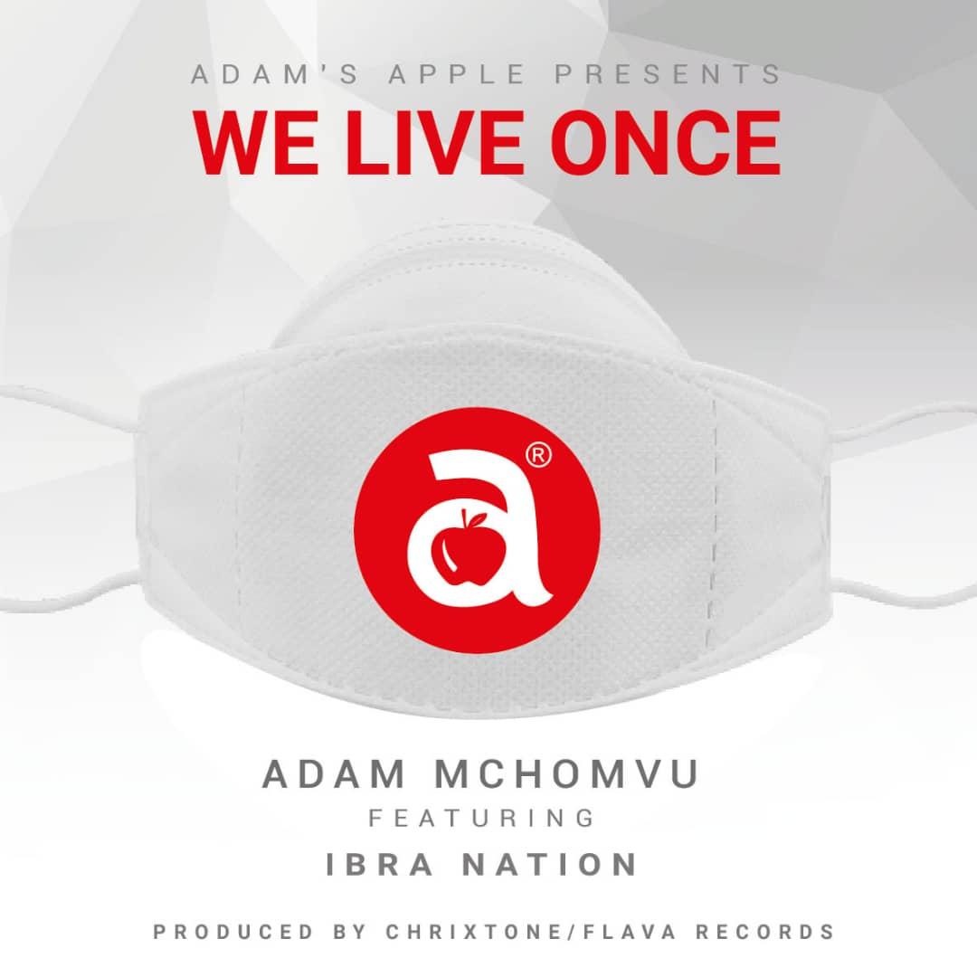 Adam Mchomvu – We Live Once Ft. Ibrah Nation mp3 download
