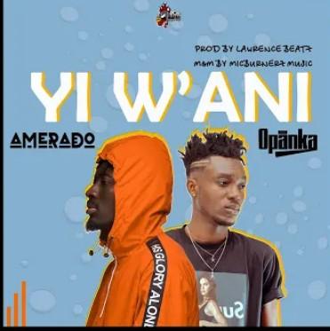 Amerado – Yi W'ani Ft. Opanka mp3 download