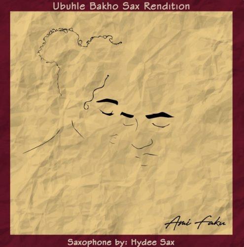 Ami Faku x Hydee Sax – Ubuhle Bakho (Sax Rendition) mp3 download