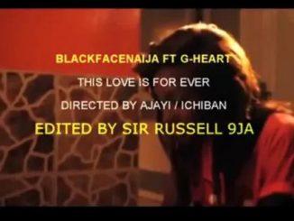 BlackFaceNaija – This Love Ft. G-Heart Aka Uneeq (Audio + Video)