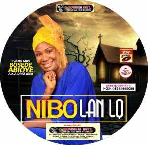 Bosede Abioye – Nibo Lan Lo mp3 download