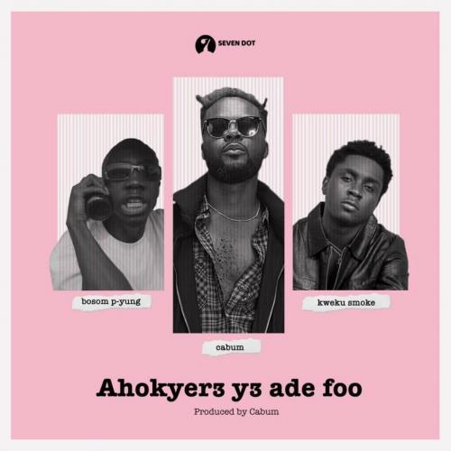 Cabum – Ahokyer3 Y3 Ade Foo Ft. Bosom P-Yung, Kweku Smoke mp3 download