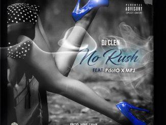 DJ Clen – No Rush Ft. PdotO, MPJ