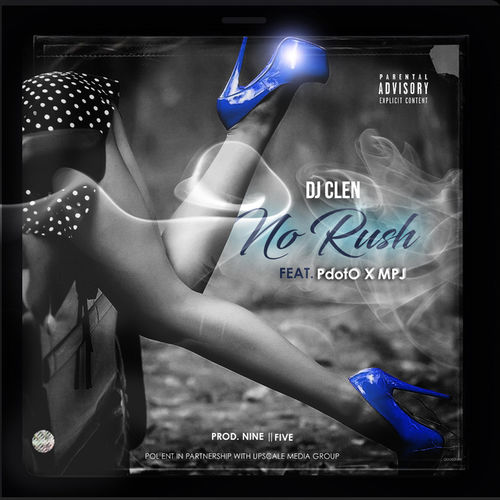DJ Clen – No Rush Ft. PdotO, MPJ mp3 download