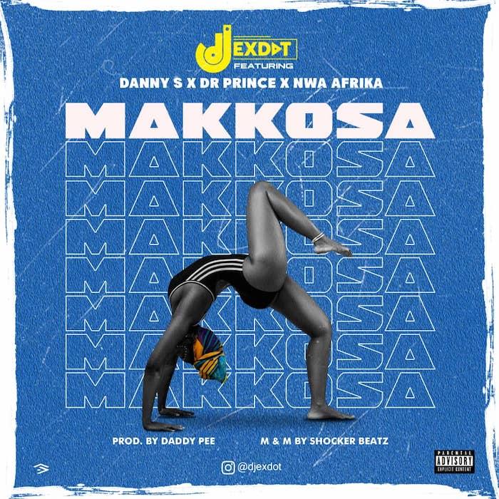 DJ Exdot Ft. Danny S x Dr Prince x Nwa Africa – Makkossa mp3 download