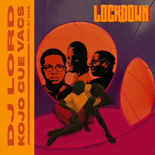 DJ Lord – Lockdown Ft. Ko-Jo Cue, Vacs mp3 download