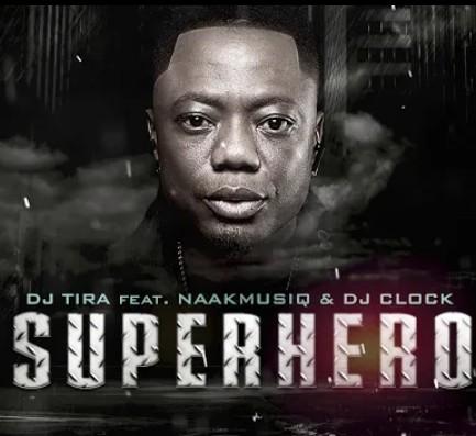 DJ Tira – SuperHero Ft. NaakMusiQ, DJ Clock mp3 download