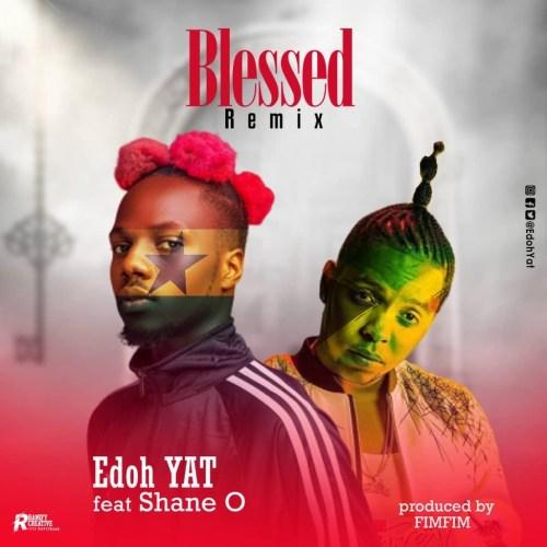 Edoh Yat – Blessed (Remix) Ft. Shane O mp3 download