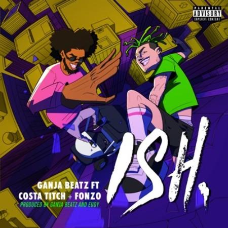 Ganja Beatz – ISH Ft. Costa Titch, Fonzo mp3 download