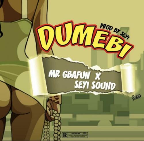 Mr. Gbafun Ft. Seyi Sound – Dumebi mp3 download