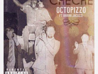 Octopizzo – Che Che Ft. Barak Jacuzzi (Audio + Video)