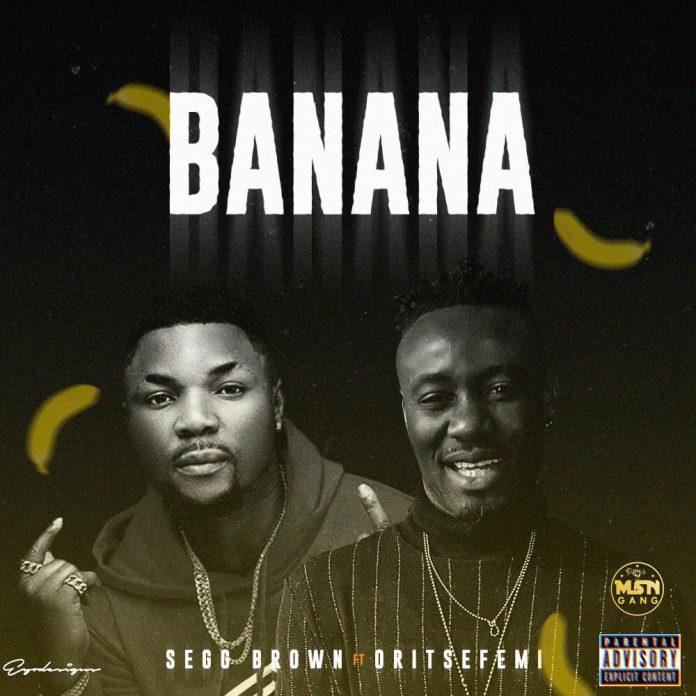 Segg Brown Ft. Oritse Femi – Banana mp3 download