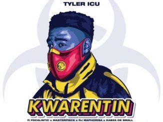 TylerICU – Kwarentin Ft. Focalistic, Masterpiece, DJ Maphorisa, Kabza De Small