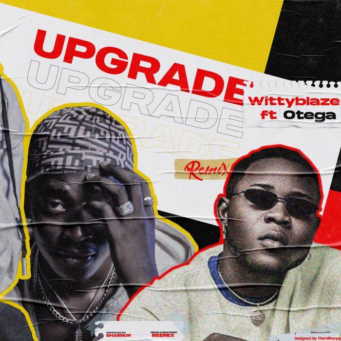 WittyBlaze Ft. Otega – Upgrade (Remix) mp3 download