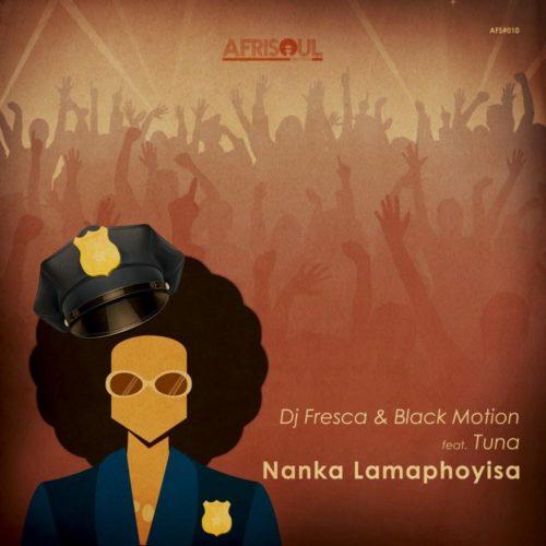 DJ Fresca & Black Motion – Nanka Lamaphoyisa Ft. Tuna mp3 download