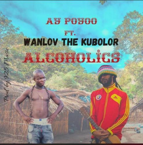 Ay Poyoo – Alcoholics Ft. Wanlov The Kubolor mp3 download