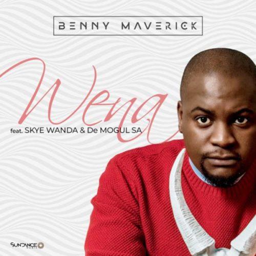 Benny Maverick – Wena Ft. Skye Wanda, De Mogul SA mp3 download