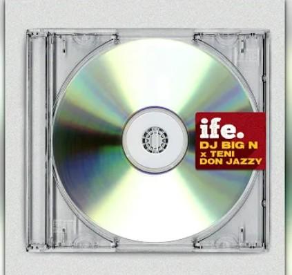 DJ Big N – Ife Ft. Teni, Don Jazzy mp3 download