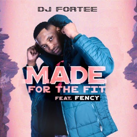DJ Fortee – Made for the Fit Ft. Fency mp3 download