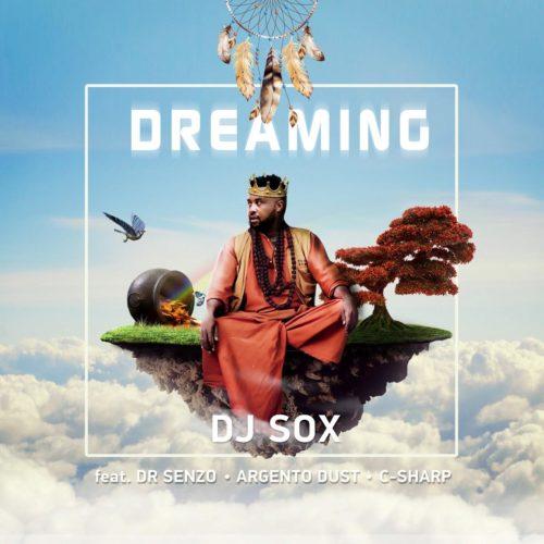 DJ SOX – Dreaming Ft. Argento Dust, C Sharp, DR SENZO mp3 download