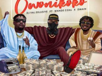 DJ Val Exclusive – Owo Ni Koko Ft. Wande Coal, Dmain