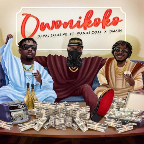 DJ Val Exclusive – Owo Ni Koko Ft. Wande Coal, Dmain mp3 download