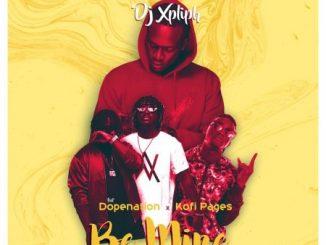 DJ Xpliph – Be Mine Ft. DopeNation, Kofi Pages