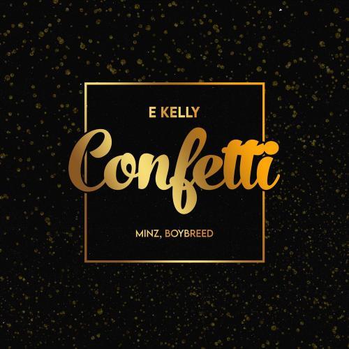 E-Kelly – Confetti Ft. Boybreed, Minz mp3 download