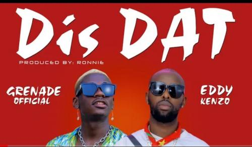 Grenade Official – Dis Dat Ft. Eddy Kenzo mp3 download