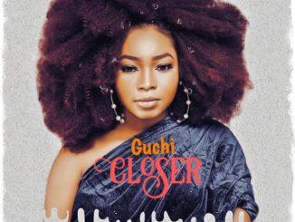 Guchi – Closer Ft. Sidney Talker (Audio + Video)
