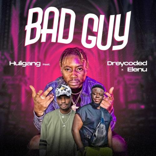 Huligang – Bad Guy Ft. Dreycoded, Elenu mp3 download