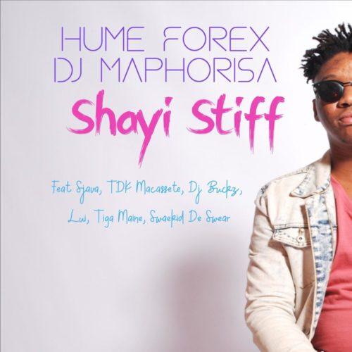 Hume Forex & DJ Maphorisa – Shayi Stiff Ft. Sjava, TDK Macassete, DJ Buckz, Lui mp3 download