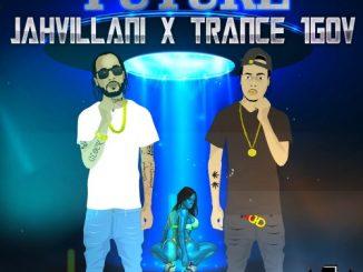 Jahvillani Ft. Trance 1GOV – Future