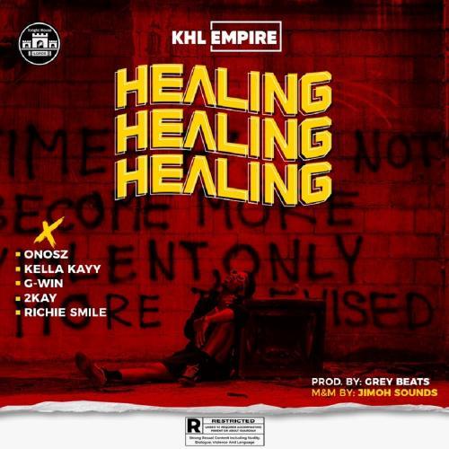 KHL Empire – Healing Ft. Onosz, Kella Kayy, G-Win, Mr. 2Kay, Richie Smiles mp3 download