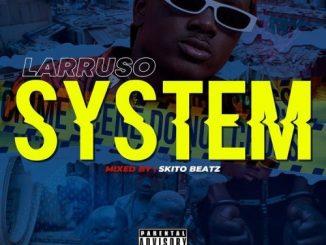 Larruso – System (Prod. by Skito Beatz)