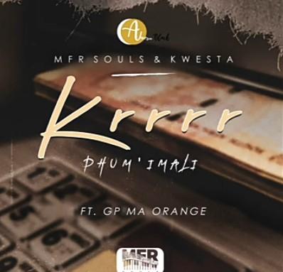 MFR Souls & Kwesta – Krrrr (Phum imali) Ft. GP Ma Orange mp3 download