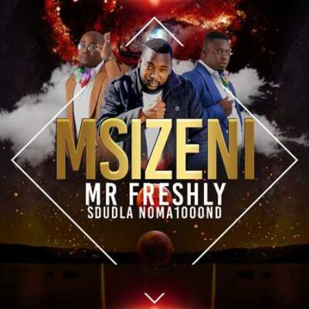 Mr Freshly – Msizeni Ft. Sdudla Noma1000 mp3 download
