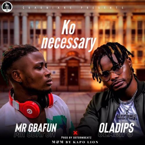 Mr Gbafun Ft. Oladips – Ko Necessary mp3 download