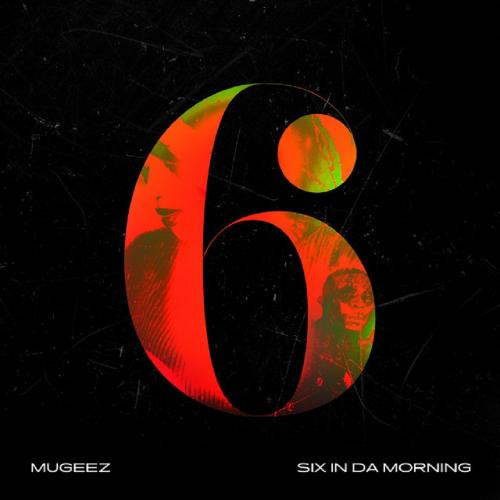 Mugeez – Six In Da Morning mp3 download