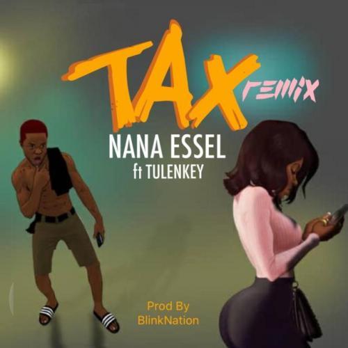 Nana Essel – Tax (Remix) Ft. Tulenkey mp3 download