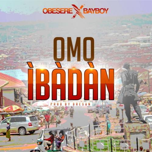 Obesere Ft. Bayboy – Omo Ibadan  mp3 download