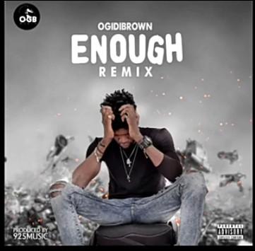 Ogidi Brown – Enough (Remix) mp3 download