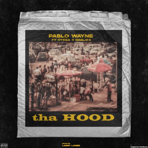 Pablo Wayne – Tha Hood Ft. Otega, Dablixx mp3 download