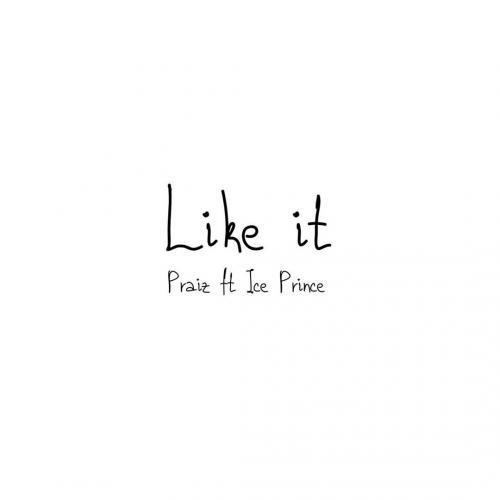 Praiz – Like It Ft. Ice Prince mp3 download