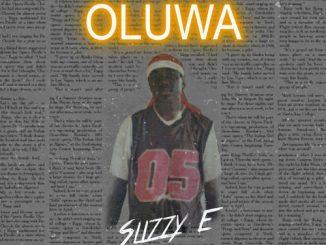 Slizzy E – Oluwa (Prod. by Chief Dave)