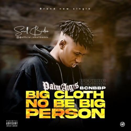 Small Baddo – Big Cloth No Be Big Person (BCNBBP) mp3 download